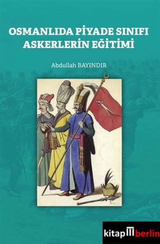 Osmanlıda Piyade Sınıfı Askerlerin Eğitimi - ön kapakOsmanlıda Piyade