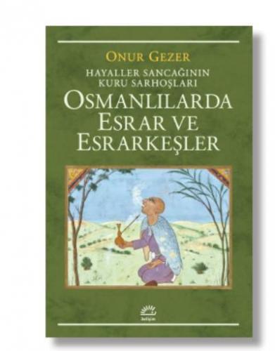 Osmanlılarda Esrar ve Esrarkeşler Onur Gezer