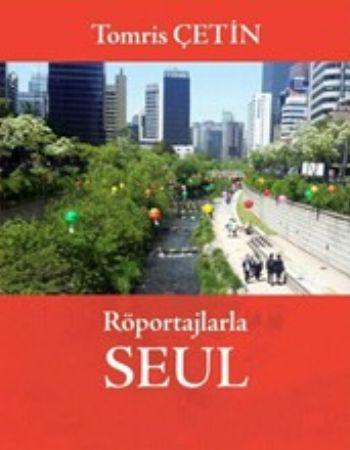Röportajlarla Seul-Güney Kore Rüyalar Ülkesi