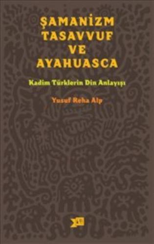 Şamanizm Tasavvuf ve Ayahuasca - Kadim Türklerin Din Anlayışı