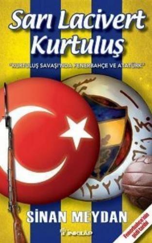 Sarı Lacivert Kurtuluş ''Kurtuluş Savaşı'nda Fenerbahçe ve Atatürk''