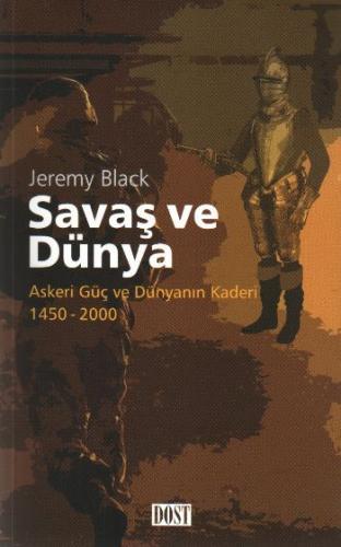 Savaş ve Dünya: Askeri Güç ve Dünyanın Kaderi 1450-2000