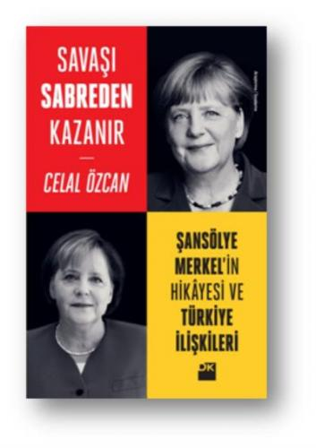 Savaşı Sabreden Kazanır-Şansölye Merkel'in Hikayesi ve Türkiye İlişkil