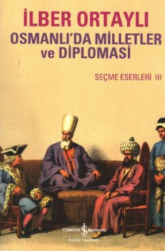 Seçme Eserler-III: Osmanlıda Milletler ve Diplomasi