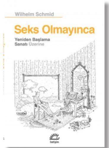 Seks Olmayınca - Yeniden Başlama Sanatı Üzerine Iletişim Yayınları Kol