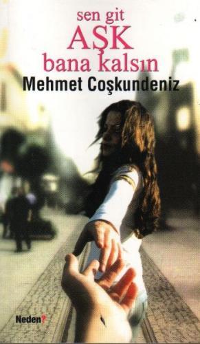 Sen Git Aşk Bana Kalsın (Cep Boy) Mehmet Çoşkundeniz