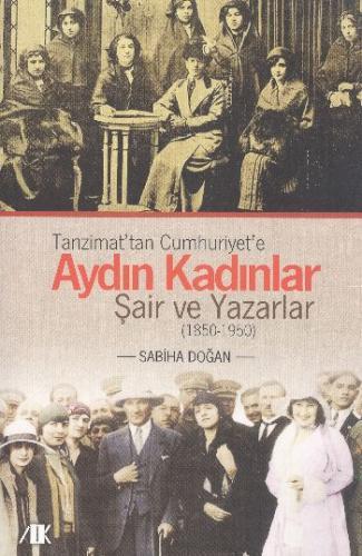 Tanzimattan Cumhuriyete Aydın Kadınlar Şair ve Yazarlar 1850-1950
