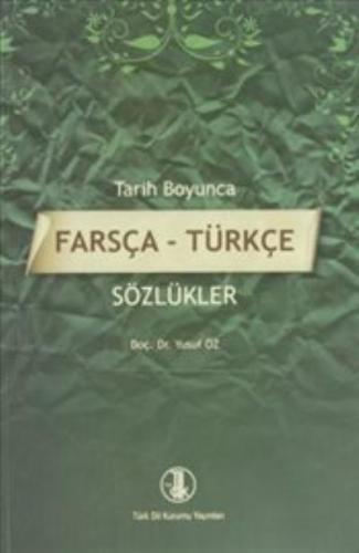 Tarih Boyunca Farsça - Türkçe Sözlükler Yusuf Öz