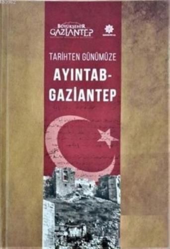 Tarihten Günümüze Ayıntab-Gaziantep Ahmet Gündüz