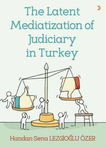 The Latent Mediatization Of Judiciary İn Turkey