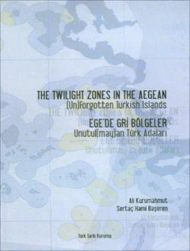 The Twilight Zones in The Aegean; Ege'de Gri Bölgeler Unutulmayan Türk Adaları