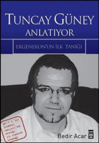 Tuncay Güney Anlatıyor-Ergenekon'un İlk Tanığı