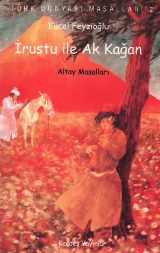 """Türk Dünyası Masalları-02: İrustu ile Ak Kağan """"Altay Masalları"""" Yücel"""