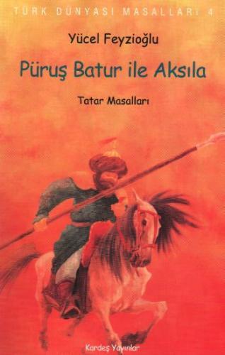 """Türk Dünyası Masalları-04: Püruş Batur ile Aksıla """"Tatar Masalları"""" Yü"""