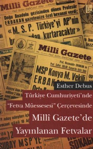 """Türkiye Cumhuriyeti'nde """"Fetva Müessesesi"""" Çerçevesinde Milli Gazete'de Yayınlanan Fetvalar"""