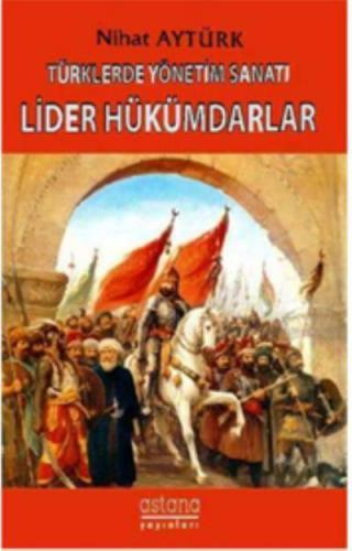 Türklerde Yönetim Sanatı Lider Hükümdarlar