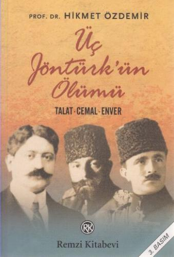Üç Jöntürk'ün Ölümü: Talat-Cemal-Enver