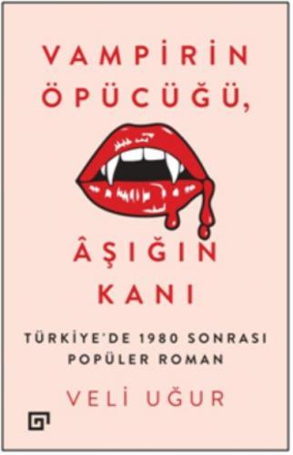 Vampirin Öpücüğü Aşığın Kanı - Türkiye'de 1980 Sonrası Popüler Roman