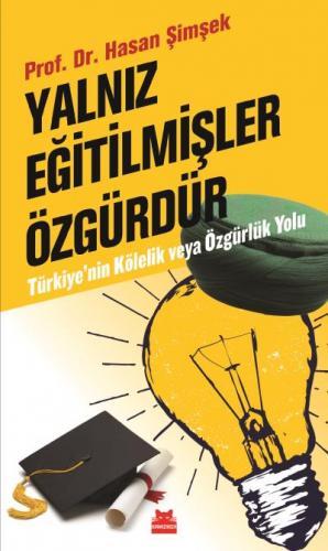 Yalnız Eğitilmişler Özgürdür-Türkiyenin Kölelik ve Özgürlük Yolu