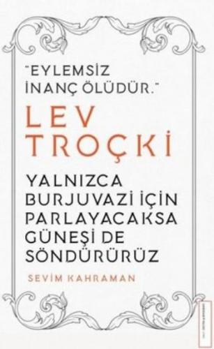 Yalnızca Burjuvazi için Parlayacaksa Güneşi de Söndürürüz / Lev Troçki