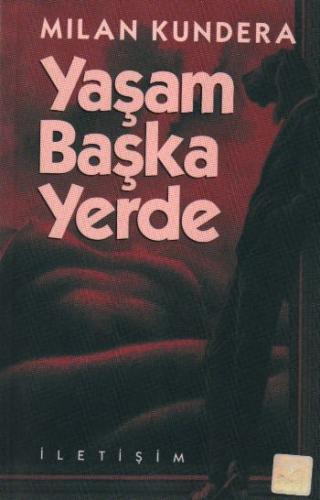 Yaşam Başka Yerde Mılan Kundera