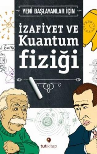 Yeni Başlayanlar için İzafiyet ve Kuantum Fiziği