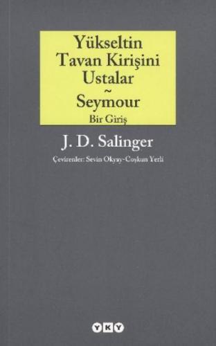 Yükseltin Tavan Kirişini Ustalar - Seymour (Bir Giriş) J.D. Salinger