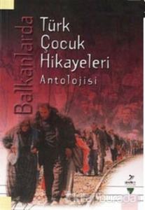 Balkanlarda Türk Çocuk Hikayeleri Antolojisi