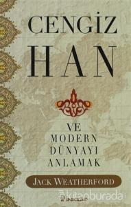 Cengiz Han Ve Modern Dünyayı Anlamak