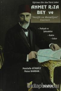 Eğitimci Bir Jön Türk Lider Ahmet Rıza Bey ve Vazife ve Mesuliyet Eserleri
