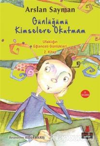 Günlüğümü Kimselere Okutmam - Ufaklığın Eğlenceli Günlükleri 2. Kitap