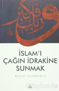 İslam'ı Çağın İdrakine Sunmak