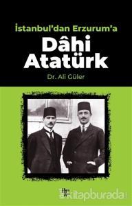 İstanbul'dan Erzurum'a Dahi Atatürk