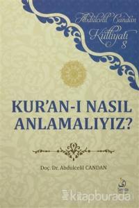 Kur'an-ı Nasıl Anlamalıyız?