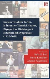 Kurum ve Sektör Tarihi İş İnsanı ve Yönetici Hatırat Biyografi ve Otobiyografi Kitapları Bibliyografyası (1932-2018)