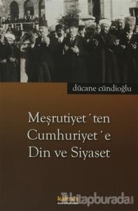 Meşrutiyet'ten Cumhuriyet'e Din ve Siyaset