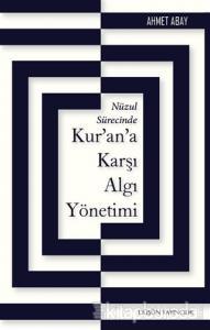 Nüzul Sürecinde Kur'an'a Karşı Algı Yönetimi