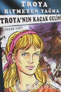 Troya Bitmeyen Yağma - Troya'nın Kaçak Gelini
