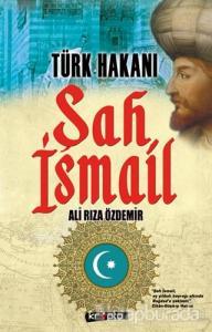 Türk Hakanı -  Şah İsmail