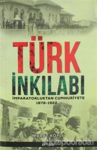 Türk İnkılabı İmparatorluktan Cumhuriyete 1878 - 1922