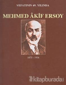 Vefatının 69. Yılında Mehmed Akif Ersoy (1873-1936)