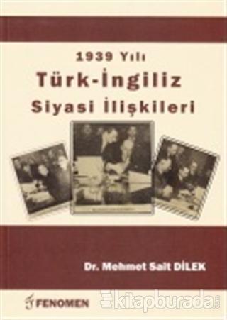 1939 Yılı Türk - İngiliz Siyasi İlişkileri