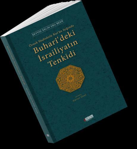 Örnek Hadislerle Kur'an Işığında Buharî'deki İsrailiyatın Tenkidi