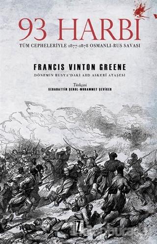 93 Harbi: Tüm Cepheleriyle 1877-1878 Osmanlı-Rus Savaşı