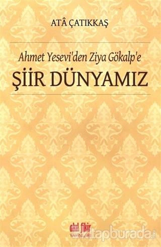 Ahmet Yesevi'den Ziya Gökalp'e Şiir Dünyamız M. Ata Çatıkkaş