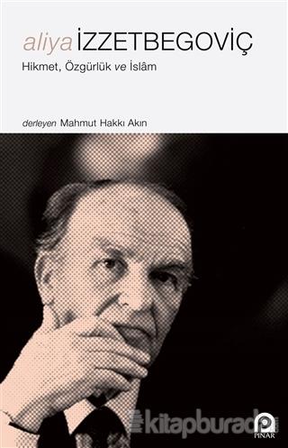 Aliya İzzetbegoviç - Hikmet Özgürlük ve İslam