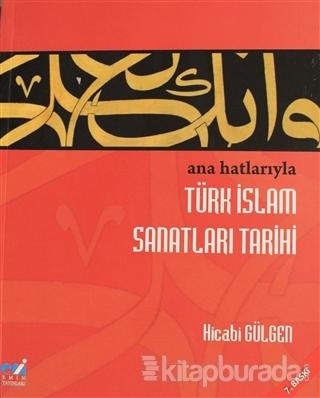 Ana Hatlarıyla İslam Sanatları Tarihi Hicabi Gülgen