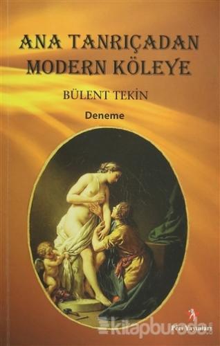 Ana Tanrıçadan Modern Köleye