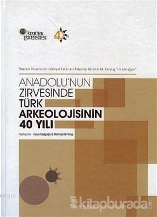 Anadolu'nun Zirvesinde Türk Arkeolojisinin 40 Yılı