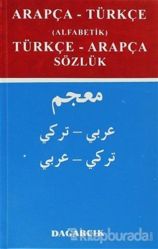 Arapça-Türkçe (Alfabetik) Türkçe-Arapça Sözlük